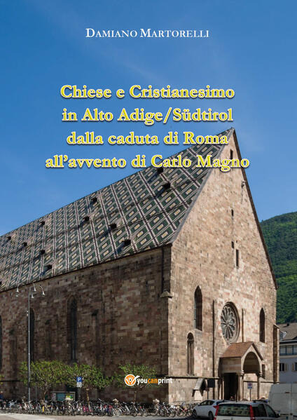 Chiese e Cristianesimo in Alto Adige/Südtirol dalla caduta di Roma all'avvento di Carlo Magno - Damiano Martorelli - copertina