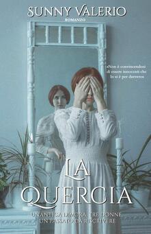 La Quercia. Un'antica dimora, tre donne, un passato da riscrivere - Sunny Valerio - copertina