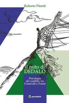 Il mito di Dedalo. Psicologia del conflitto tra creatività e potere - Roberto Pinetti - copertina