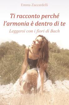 Ti racconto perché l'armonia è dentro di te. Leggersi con i fiori di Bach - Emma Zaccardelli - copertina
