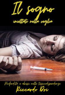 Il sogno iniettato nella veglia - Riccardo Dri - copertina