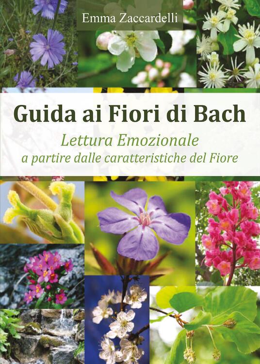 Guida ai fiori di Bach. Lettura emozionale a partire dalle caratteristiche del fiore - Emma Zaccardelli - copertina