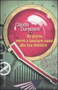 Libro Un giorno verrò a lanciare sassi alla tua finestra Claudia Durastanti