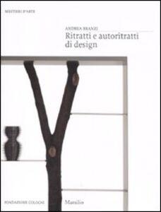 Libro Ritratti e autoritratti di design. Ediz. illustrata Andrea Branzi
