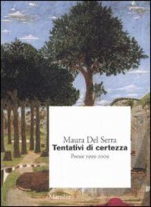 Foto Cover di Tentativi di certezza. Poesie 1999-2009, Libro di Maura Del Serra, edito da Marsilio