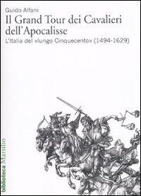 Il Grand Tour dei cavalieri dell'Apocalisse. L'Italia del «lungo Cinquecento» (1494-1629)