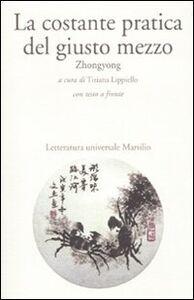 Foto Cover di La costante pratica del giusto mezzo. Zhongyong. Testo cinese a fronte, Libro di  edito da Marsilio