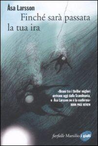 Foto Cover di Finché sarà passata la tua ira, Libro di Åsa Larsson, edito da Marsilio