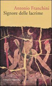 Foto Cover di Signore delle lacrime, Libro di Antonio Franchini, edito da Marsilio