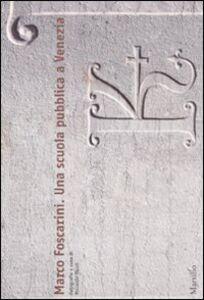 Libro Marco Foscarini. Una scuola pubblica a Venezia. Ediz. illustrata