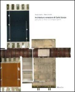 Architetture veneziane di Carlo Scarpa. Percorsi e rilievi di cinque opere. Ediz. illustrata