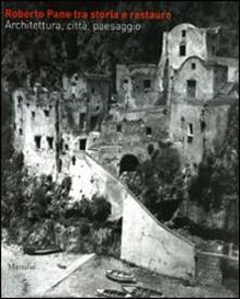 Writersfactory.it Roberto Pane tra storia e restauro. Architettura, città, paesaggio Image