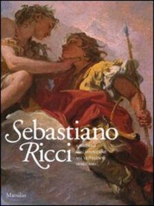 Libro Sebastiano Ricci. Il trionfo dell'invenzione nel Settecento veneziano. Catalogo della mostra (Venezia, 24 aprile-11 luglio 2010). Ediz. illustrata