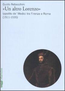 Libro «Un altro Lorenzo». Ippolito de' Medici tra Firenze e Roma (1511-1535) Guido Rebecchini