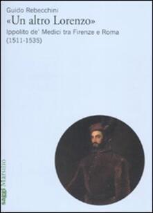 «Un altro Lorenzo». Ippolito de Medici tra Firenze e Roma (1511-1535).pdf