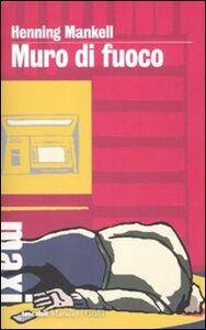 Foto Cover di Muro di fuoco. Le inchieste del commissario Kurt Wallander. Vol. 8, Libro di Henning Mankell, edito da Marsilio