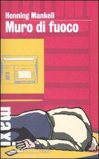 Muro di fuoco. Le inchieste del commissario Kurt Wallander. Vol. 8
