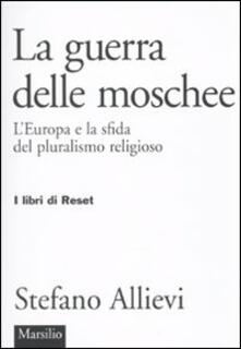 LA guerra delle moschee. L'Europa e la sfida del pluralismo religioso - Stefano Allievi - copertina