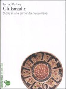 Foto Cover di Gli Ismailiti. Storia di una comunità musulmana, Libro di Farhad Daftary, edito da Marsilio