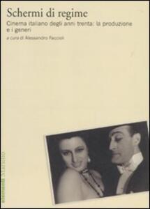 Schermi di regime. Cinema italiano degli anni trenta: la produzione e i generi