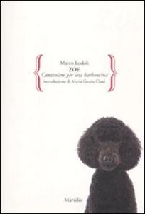 Libro Zoe. Canzoniere per una barboncina Marco Lodoli