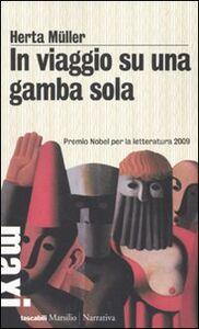 Foto Cover di In viaggio su una gamba sola, Libro di Herta Müller, edito da Marsilio