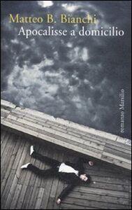 Foto Cover di Apocalisse a domicilio, Libro di Matteo B. Bianchi, edito da Marsilio