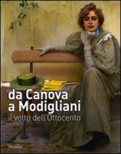 Foto Cover di Da Canova a Modigliani. Il volto dell'Ottocento. Catalogo della mostra (Padova, 2 ottobre 2010-27 febbraio 2011), Libro di  edito da Marsilio