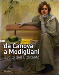Libro Da Canova a Modigliani. Il volto dell'Ottocento. Catalogo della mostra (Padova, 2 ottobre 2010-27 febbraio 2011). Ediz. illustrata