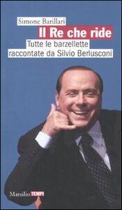 Foto Cover di Il re che ride. Tutte le barzellette raccontate da Silvio Berlusconi, Libro di Simone Barillari, edito da Marsilio