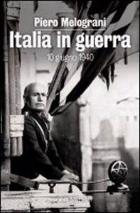 Libro Italia in guerra. 10 giugno 1940 Piero Melograni