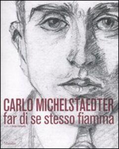 Libro Carlo Michelstaedter Far di se stesso fiamma. Catalogo della mostra (Gorizia, 17 ottobre 2010-27 febbraio 2011)