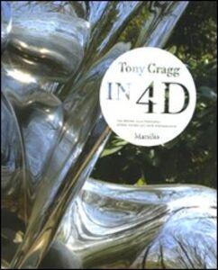 Libro Tony Gragg. In 4D. Dal fluire alla stabilità-Etwas festes aus dem strömenden. Catalogo della mostra (Venezia, 28 agosto 2010-9 gennaio 2011)