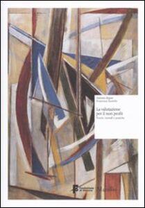 Foto Cover di La valutazione per il non profit. Teorie, metodi e pratiche, Libro di Antonio Rigon,Francesca Santello, edito da Marsilio