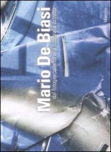 Libro Mario De Biasi. Dal fotogiornalismo alla fotografia astratta. Catalogo della mostra (Mestre, 11 settembre-31 ottobre 2010). Ediz. illustrata
