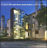 La nuova sede della banca Santo Stefano tra passato e futuro. Ediz. illustrata