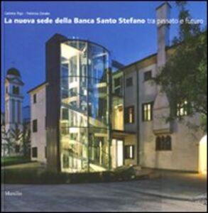 Libro La nuova sede della banca Santo Stefano tra passato e futuro. Ediz. illustrata Carlotta Rigo , Federica Zanata