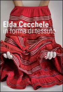 Libro Elda Cecchele. In forma di tessuto. Ediz. illustrata