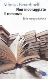 Non incoraggiate il romanzo. Sulla narrativa italiana
