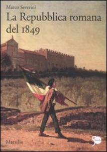 Libro La Repubblica romana del 1849 Marco Severini
