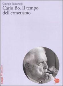 Libro Carlo Bo. Il tempo dell'ermetismo Giorgio Tabanelli