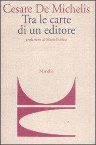 Libro Tra le carte di un editore Cesare G. De Michelis