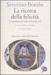 Libro La ricerca della felicità. (Consolazione della filosofia III). Testo latino a fronte Severino Boezio