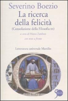 La ricerca della felicità. (Consolazione della filosofia III). Testo latino a fronte.pdf