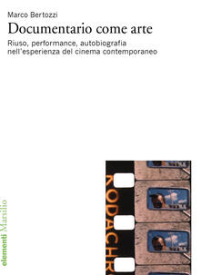 Documentario come arte. Riuso, performance, autobiografia nellesperienza del cinema contemporaneo.pdf