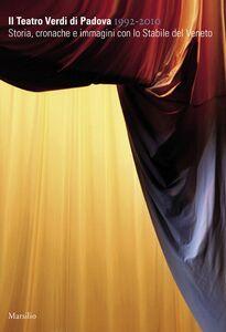 Libro Il Teatro Verdi di Padova 1992-2010. Ediz. illustrata