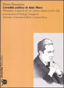Libro L' eredità politica di Aldo Moro. Pensiero e azione di un uomo libero (1976-78) Pietro Panzarino