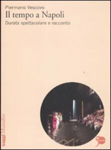Foto Cover di Il tempo a Napoli. Durata spettacolare e racconto, Libro di Piermario Vescovo, edito da Marsilio