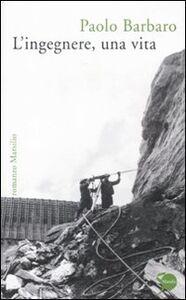 Libro L' ingegnere, una vita Paolo Barbaro