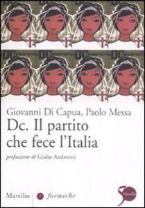 Libro Dc. Il partito che fece l'Italia Giovanni Di Capua , Paolo Messa
